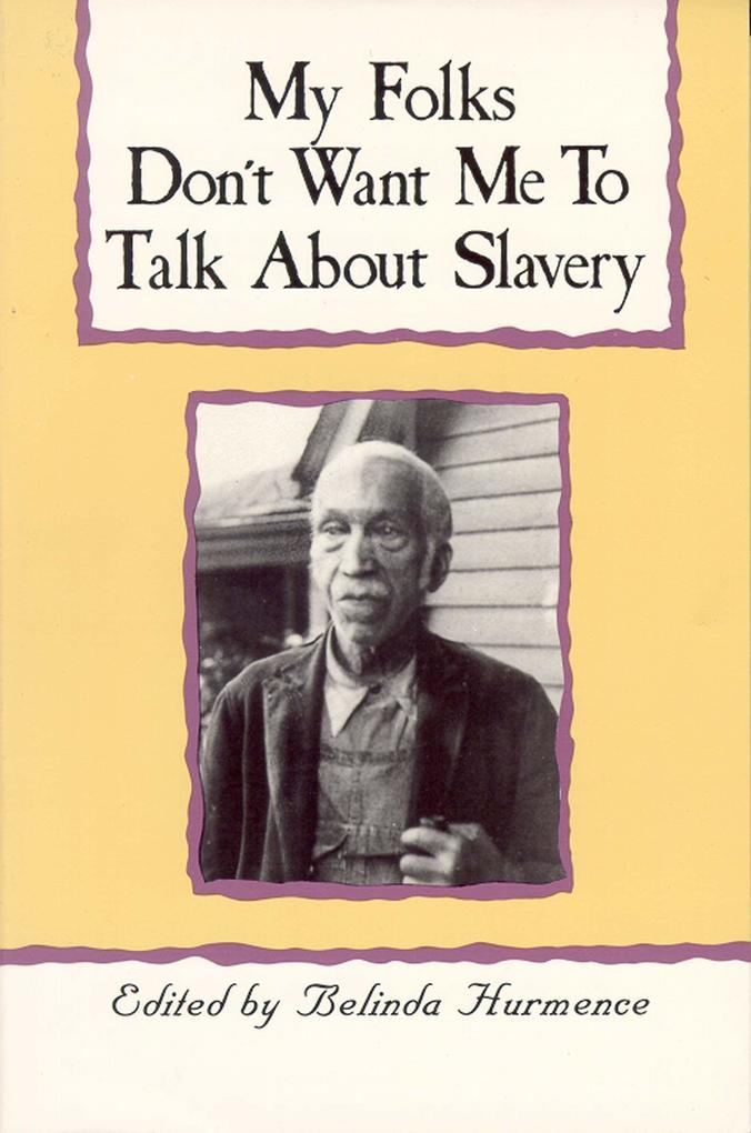 My Folks Don't Want Me to Talk about Slavery: Personal Accounts of Slavery in North Carolina als Taschenbuch