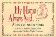 My Mama Always Said: A Book of Southernisms als Taschenbuch