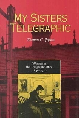 My Sisters Telegraphic: Women in Telegraph Office 1846-1950 als Taschenbuch
