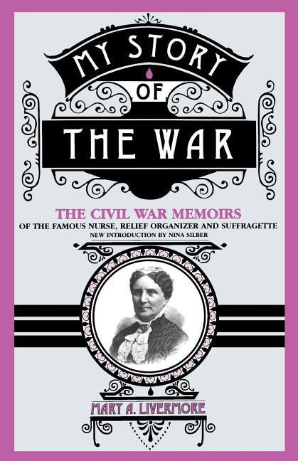 My Story of the War: A Woman's Narrative of Four Years Personal Experience as Nurse in the Union Army, and in Relief Work at Home, in Hospi als Taschenbuch