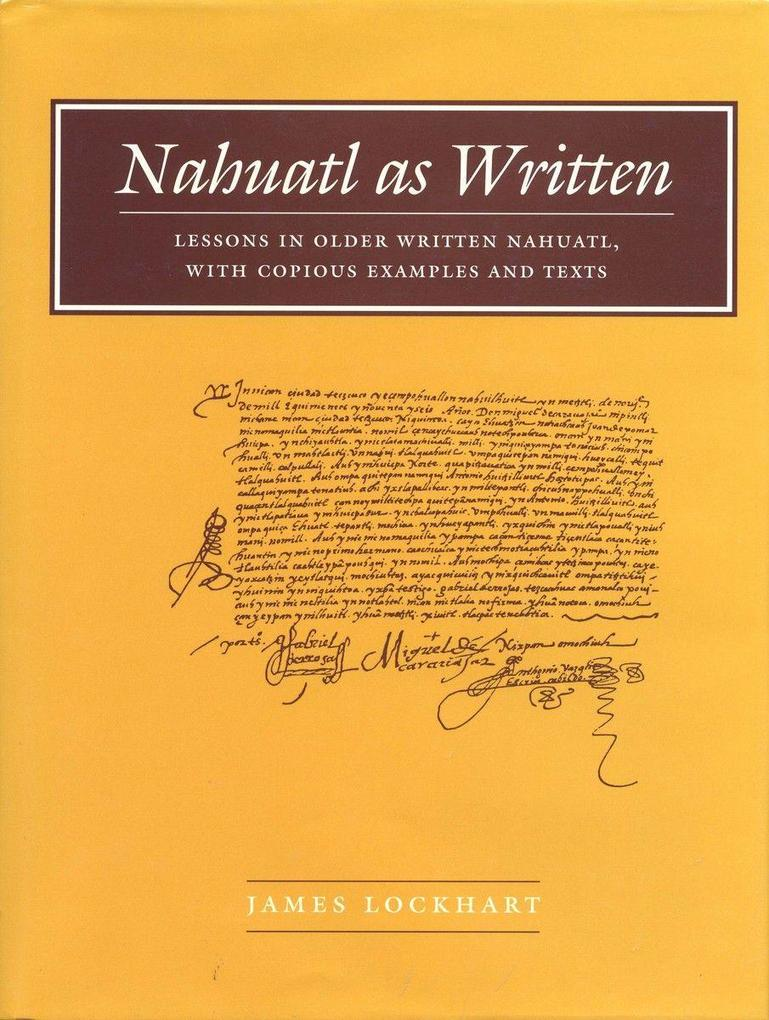 Nahuatl as Written: Lessons in Older Written Nahuatl, with Copious Examples and Texts als Taschenbuch