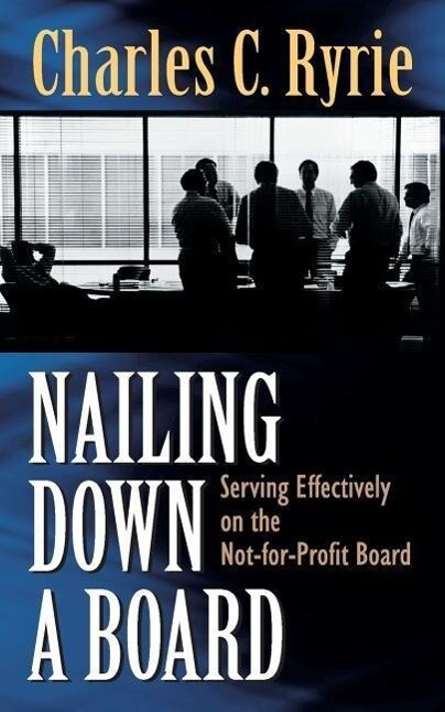 Nailing Down a Board: Serving Effectively on the Not-For-Profit Board als Taschenbuch