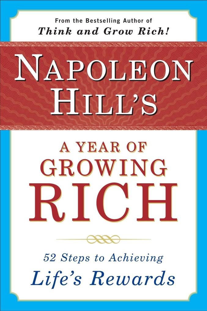 Napoleon Hill's a Year of Growing Rich: 52 Steps to Achieving Life's Rewards als Taschenbuch