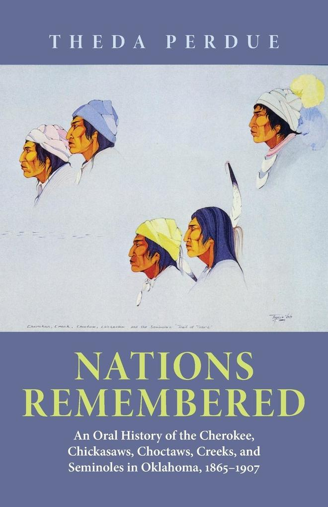 Nations Remembered: An Oral History of the Cherokee, Chickasaws, Choctaws, Creeks, and Seminoles in Oklahoma, 1865-1907 als Taschenbuch