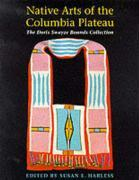 Native Arts of the Columbia Plateau: The Doris Swayze Bounds Collection of Native American Artifacts als Taschenbuch