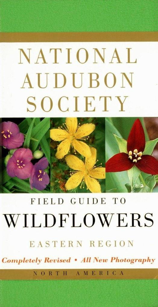 National Audubon Society Field Guide to North American Wildflowers--E: Eastern Region - Revised Edition als Taschenbuch