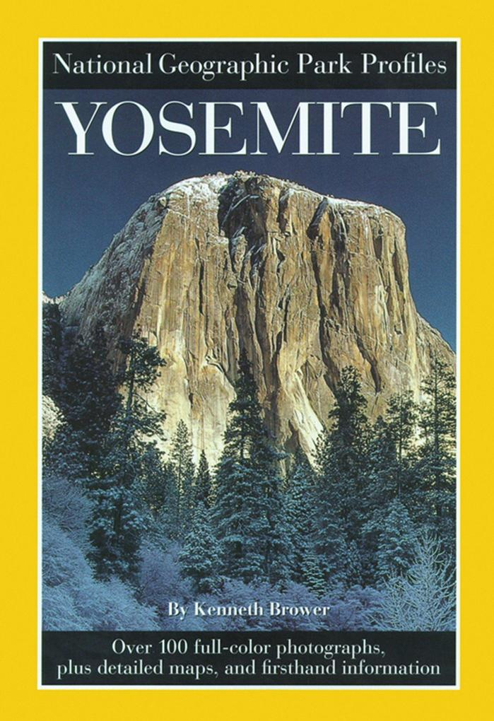 National Geographic Park Profiles: Yosemite: Over 100 Full-Color Photographs, Plus Detailed Maps, and Firsthand Information als Taschenbuch