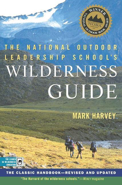 The National Outdoor Leadership School's Wilderness Guide: The Classic Handbook, Revised and Updated als Taschenbuch