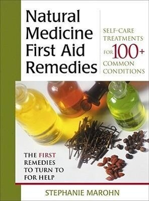 Natural Medicine First Aid Remedies: Self-Care Treatments for 100+ Common Conditions als Taschenbuch
