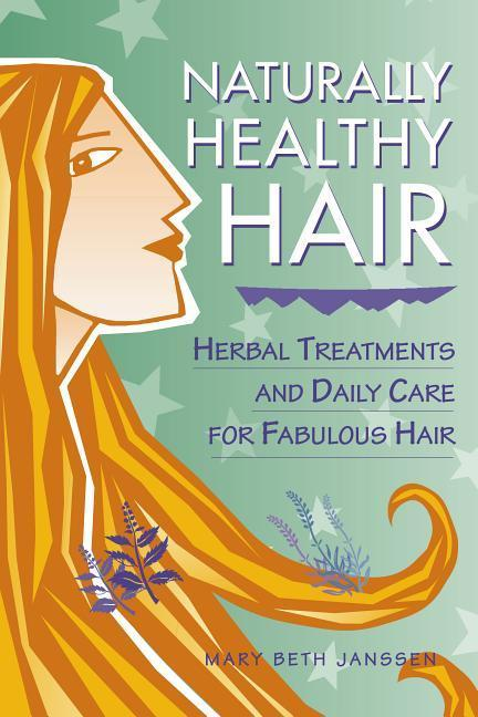 Naturally Healthy Hair: Herbal Treatments and Daily Care for Fabulous Hair als Taschenbuch