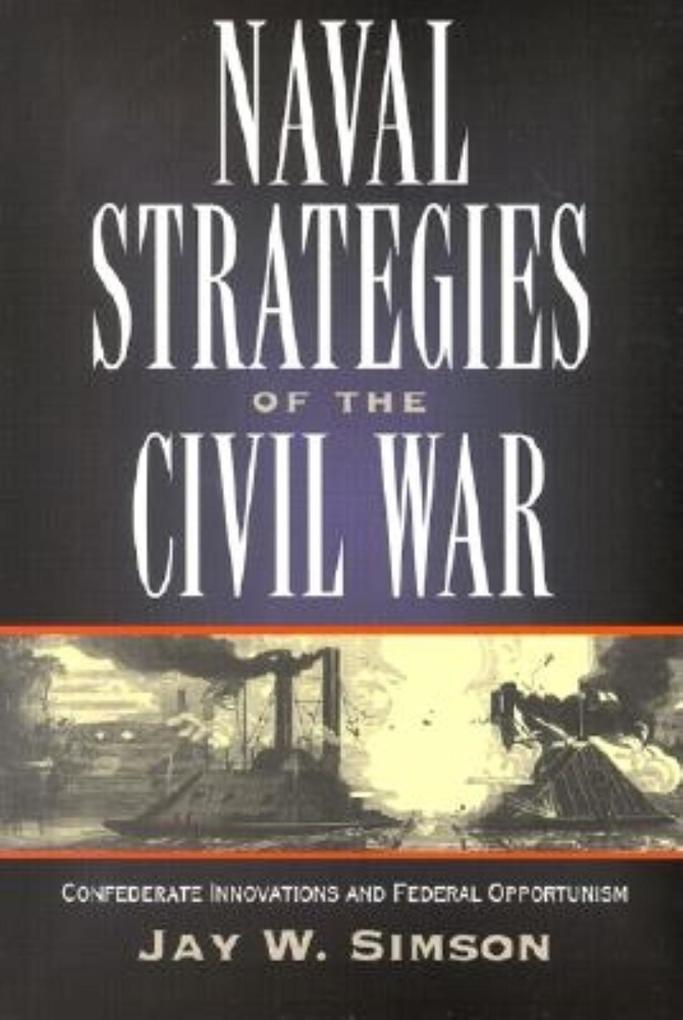 Naval Strategies in the Civil War: Confederate Innovations and Federal Opportunism als Taschenbuch