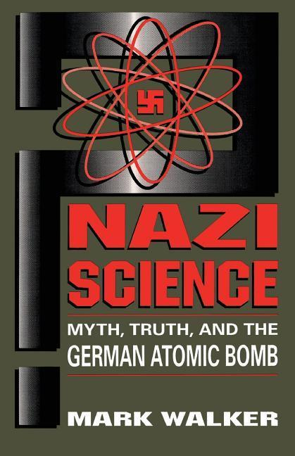 Nazi Science: Myth, Truth, and the German Atomic Bomb als Taschenbuch