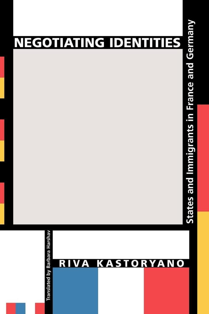 Negotiating Identities: States and Immigrants in France and Germany als Taschenbuch