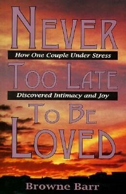 Never Too Late to Be Loved: How One Couple Under Stress Discovered Intimacy and Joy als Buch