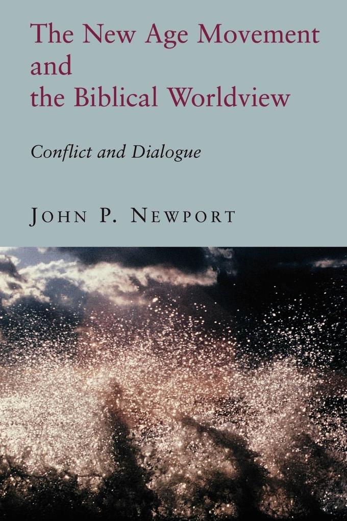 The New Age Movement and the Biblical Worldview: Conflict and Dialogue als Taschenbuch