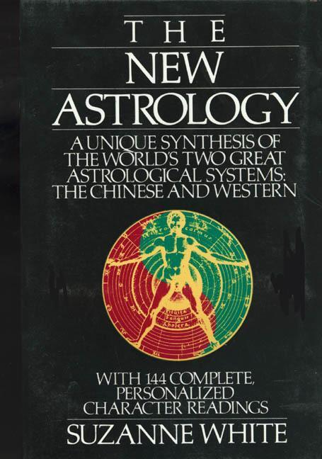 The New Astrology: A Unique Synthesis of the World's Two Great Astrological Systems: The Chinese and Western als Taschenbuch