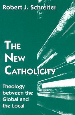 The New Catholicity: Theology Between the Global and the Local als Taschenbuch