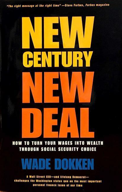 New Century, New Deal: How to Turn Your Wages Into Wealth Through Social Security Choice als Buch