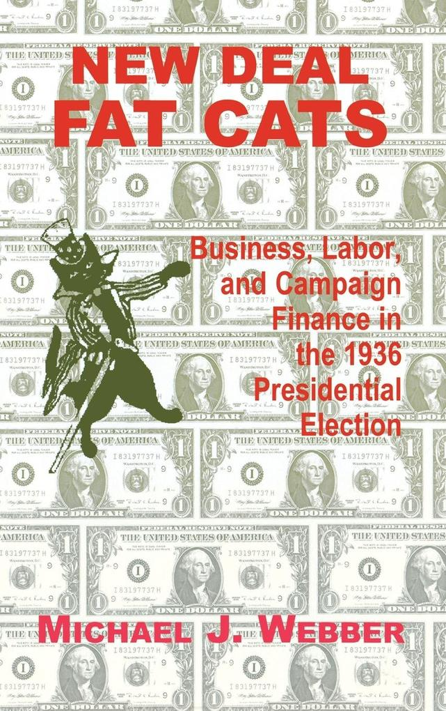 New Deal Fat Cats: Campaign Finances and the Democratic Part in 1936 als Buch