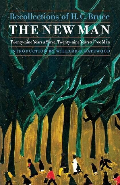 The New Man: Twenty-Nine Years a Slave, Twenty-Nine Years a Free Man. Recollections of H. C. Bruce als Taschenbuch