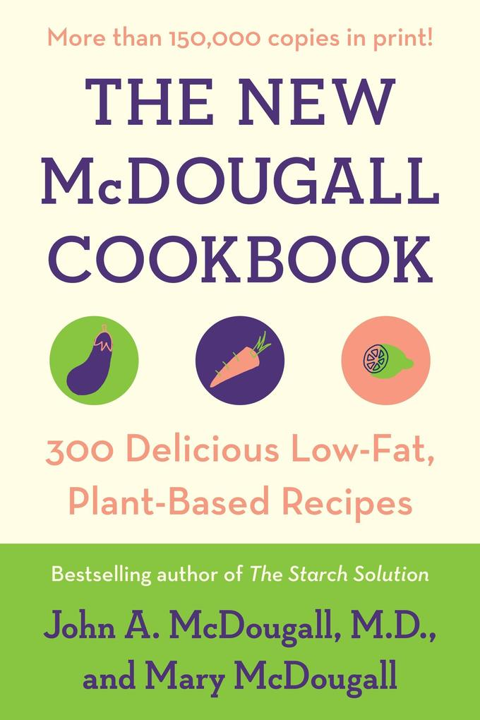 The New McDougall Cookbook: 300 Delicious Low-Fat, Plant-Based Recipes als Taschenbuch
