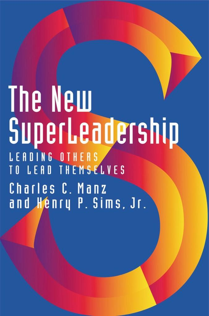 The New Superleadership: Leading Others to Lead Themselves als Buch