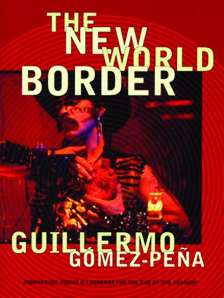 The New World Border: Prophecies, Poems, and Loqueras for the End of the Century als Taschenbuch