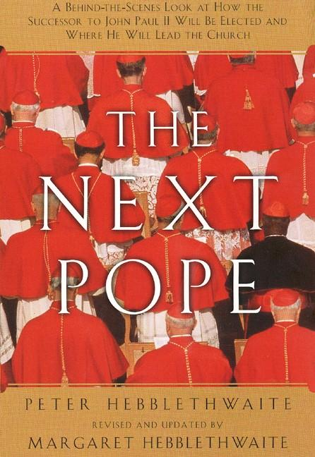 Next Pope, the - Revised & Updated: A Behind-The-Scenes Look at How the Successor to John Paul II Will Be Elected and Where He Will Lead the Church als Taschenbuch