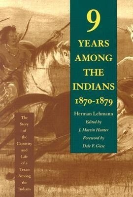 Nine Years Among the Indians, 1870-1879: The Story of the Captivity and Life of a Texan Among the Indians als Taschenbuch