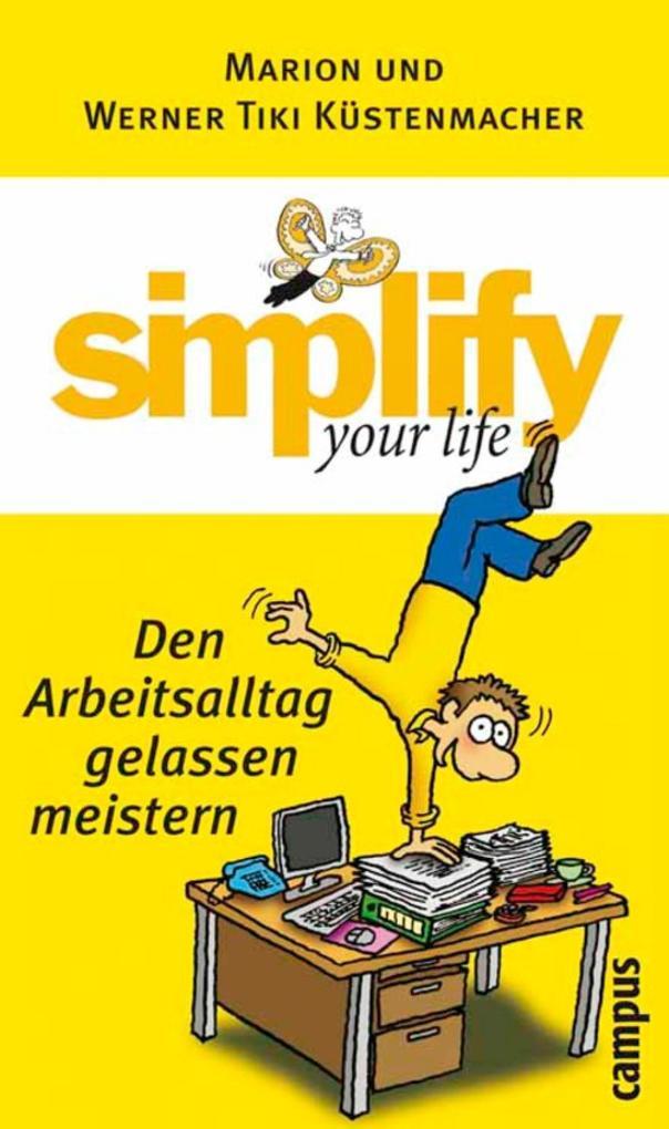 simplify your life - Den Arbeitsalltag gelassen meistern als eBook von Werner Tiki Küstenmacher, Marion Küstenmacher