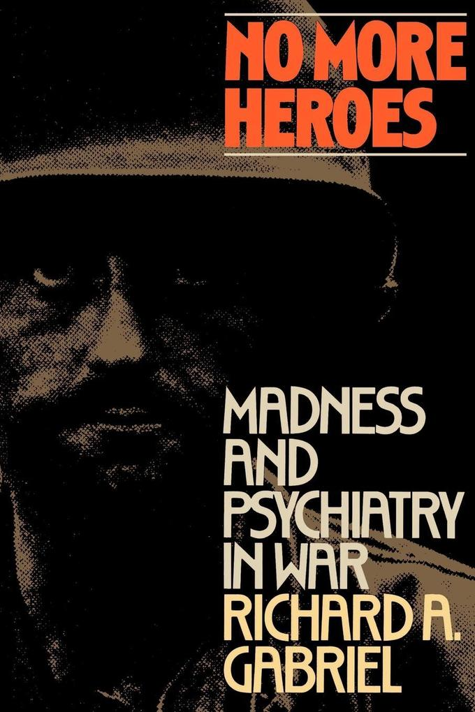 No More Heroes: Madness and Psychiatry in War als Taschenbuch