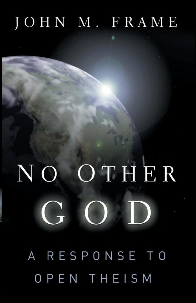 No Other God: A Response to Open Theism als Taschenbuch