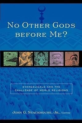 No Other Gods Before Me?: Evangelicals and the Challenge of World Religions als Taschenbuch