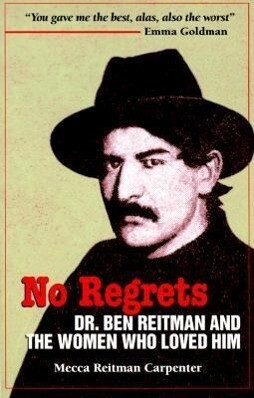 No Regrets: Dr. Ben Reitman and the Women Who Loved Him: A Biographical Memoir als Taschenbuch