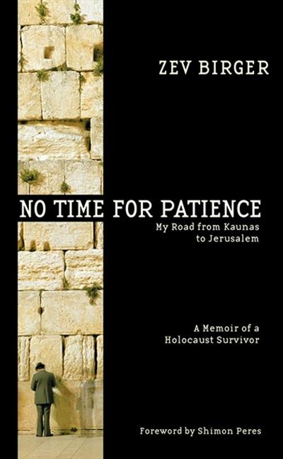 No Time for Patience: My Road from Kaunas to Jerusalem - A Memoir of a Holocaust Survivor als Buch