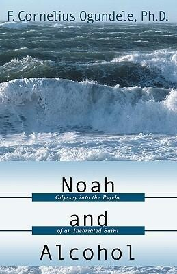 Noah and Alcohol: Odyssey Into the Psyche of an Inebriated Saint als Taschenbuch