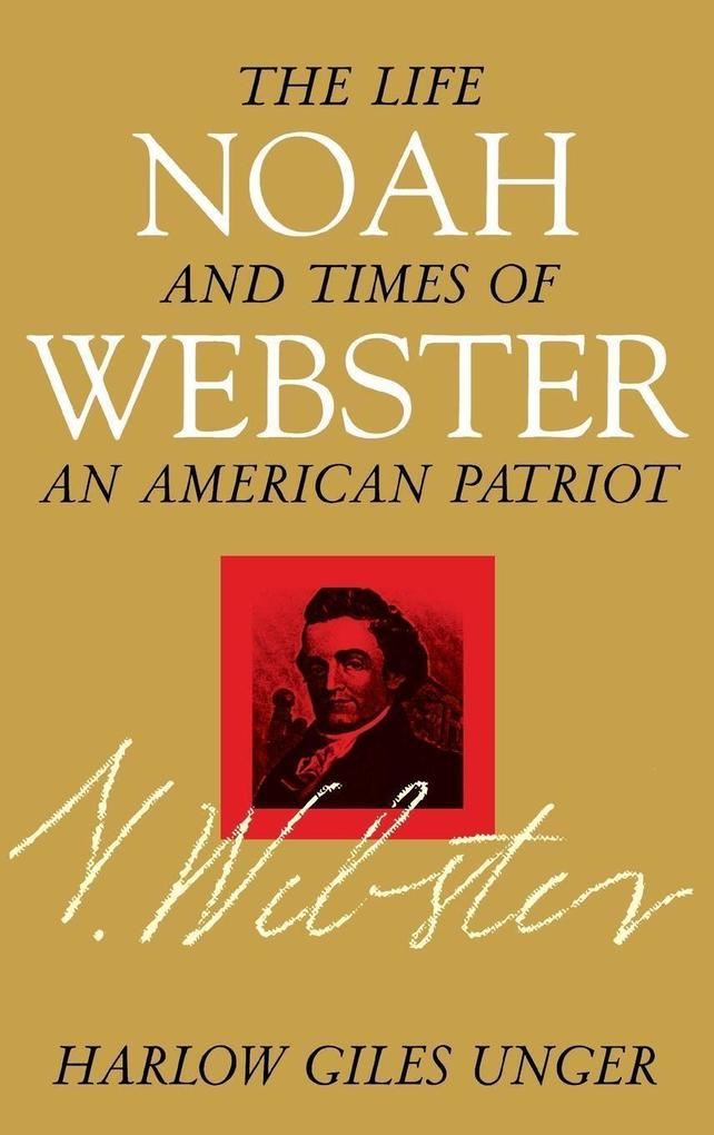 Noah Webster: The Life and Times of an American Patriot als Taschenbuch