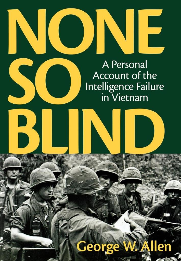 None So Blind: A Personal Account of the Intelligence Failure in Vietnam als Buch