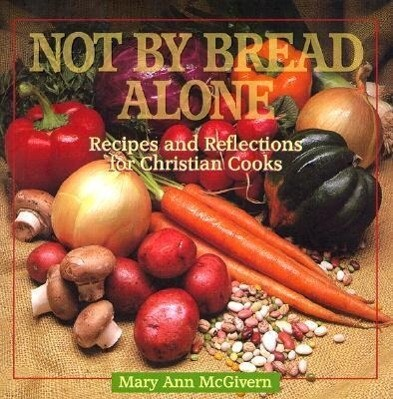 Not by Bread Alone: Recipes and Reflections for Christian Cooks als Taschenbuch