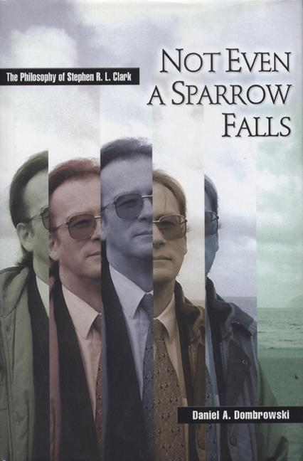 Not Even a Sparrow Falls: The Philosophy of Stephen R. L. Clark als Buch