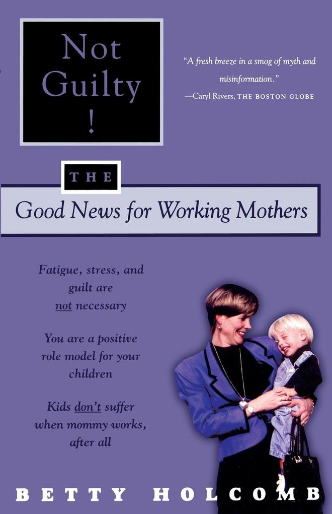 Not Guilty!: The Good News for Working Mothers als Taschenbuch