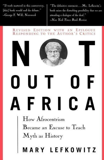 "Not Out of Africa: How """"afrocentrism"""" Became an Excuse to Teach Myth as History als Taschenbuch"