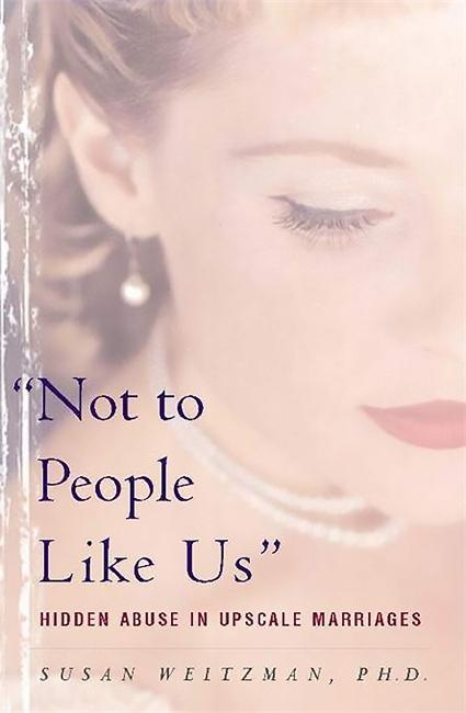 Not to People Like Us: Hidden Abuse in Upscale Marriages als Taschenbuch