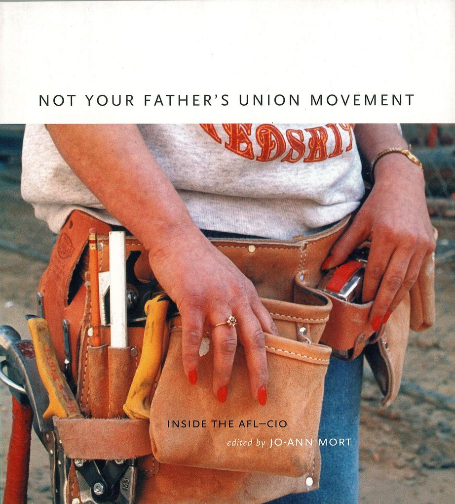 Not Your Father's Union Movement: Inside the AFL-CIO als Taschenbuch