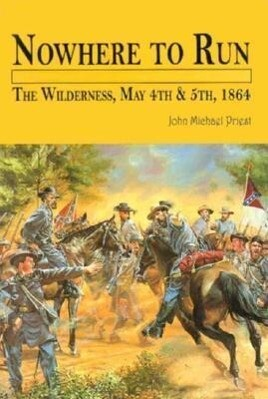 Nowhere to Run: The Wilderness, May 4th and 5th, 1864 als Buch