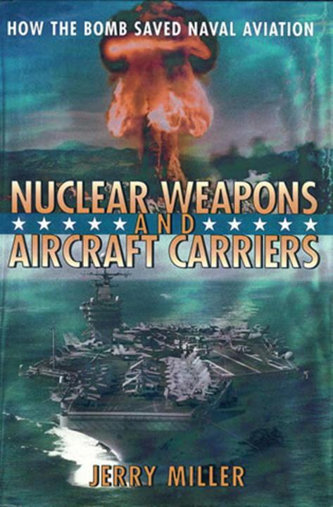Nuclear Weapons and Aircraft Carriers: How the Bomb Saved Naval Aviation als Buch