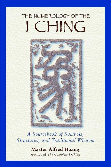 The Numerology of the I Ching: A Revolutionary Perspective on Death, the Soul, and What Really Happens in the Life to Come als Taschenbuch