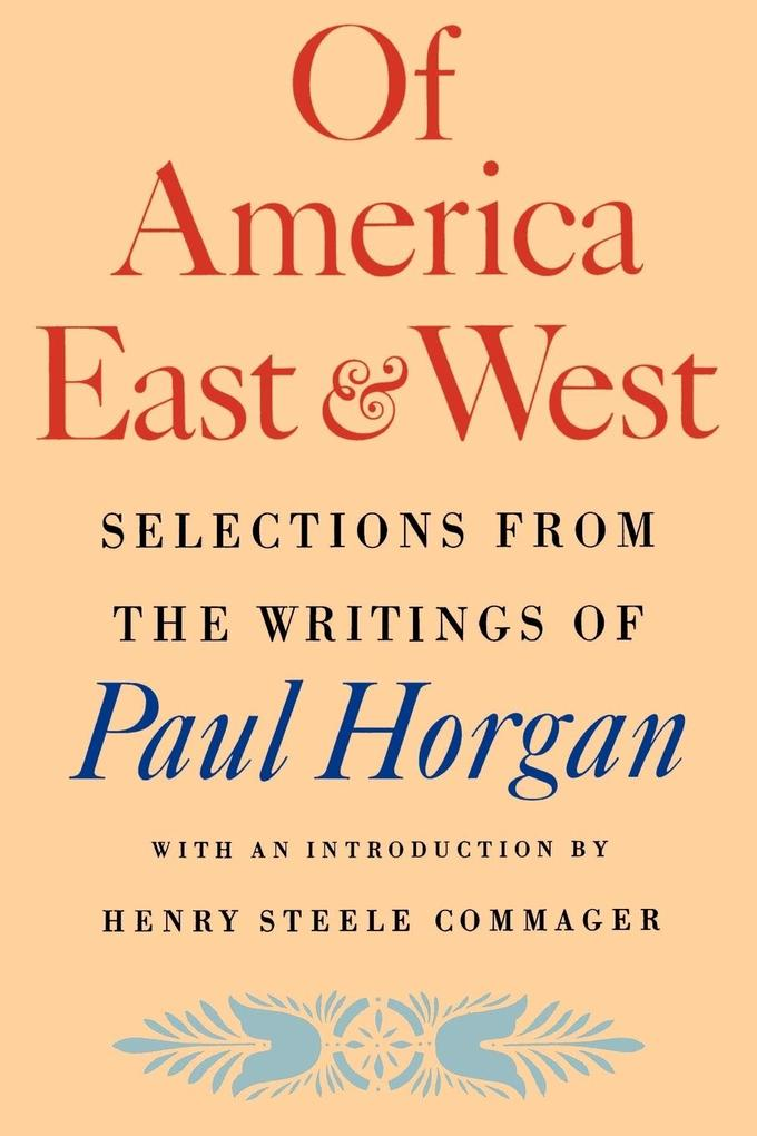 Of America East & West: Selections from the Writings of Paul Horgan als Taschenbuch