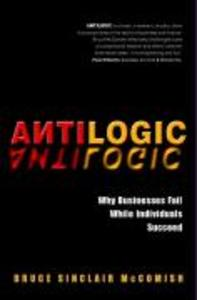 Antilogic: Why Businesses Fail While Individuals Succeed als Buch