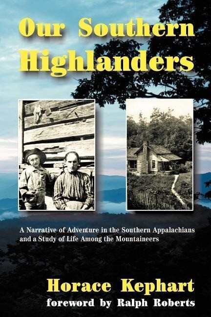 Our Southern Highlanders: A Narrative of Adventure in the Southern Appalachians and a Study of Life Among the Mountaineers als Taschenbuch